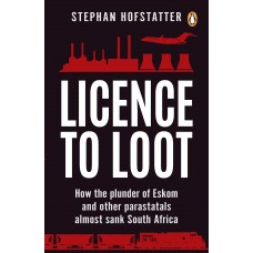 Licence to Loot : How the plunder of Eskom and other parastatals almost sank South Africa - Stephan Hofstatter