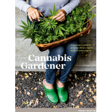 The Cannabis Gardener  A Beginner's Guide to Growing Vibrant, Healthy Plants in Every Region