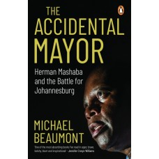 The Accidental Mayor: Herman Mashaba and the Battle for Johannesburg (FREE DELIVERY)