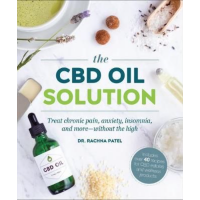 The CBD Oil Solution - Treat Chronic Pain, Anxiety, Insomnia, and More-without the High (Paperback)