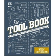 The Tool Book : A Tool-Lover's Guide to Over 200 Hand Tools - Consultant editor  Alex Rosa , By (author)  Phil Davy , By (author)  Jo Behari , By (author)  Matthew Jackson , By (author)  Luke Edwardes-Evans , Foreword by  Nick Offerman