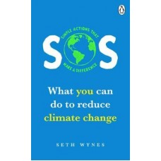 SOS : What you can do to reduce climate change - simple actions that make a difference - Seth Wynes