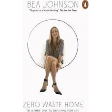 Zero Waste Home : The Ultimate Guide to Simplifying Your Life - Bea Johnson